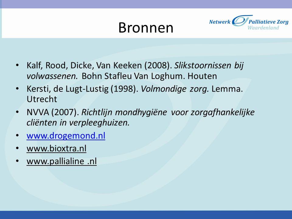 Bronnen Kalf, Rood, Dicke, Van Keeken (2008). Slikstoornissen bij volwassenen. Bohn Stafleu Van Loghum. Houten.