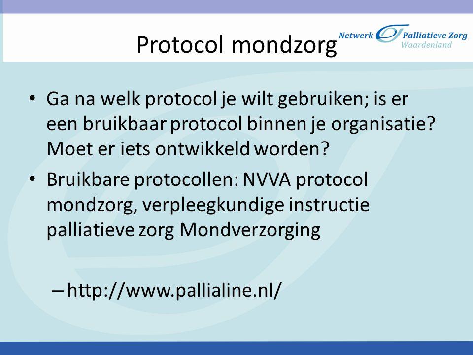 Protocol mondzorg Ga na welk protocol je wilt gebruiken; is er een bruikbaar protocol binnen je organisatie Moet er iets ontwikkeld worden