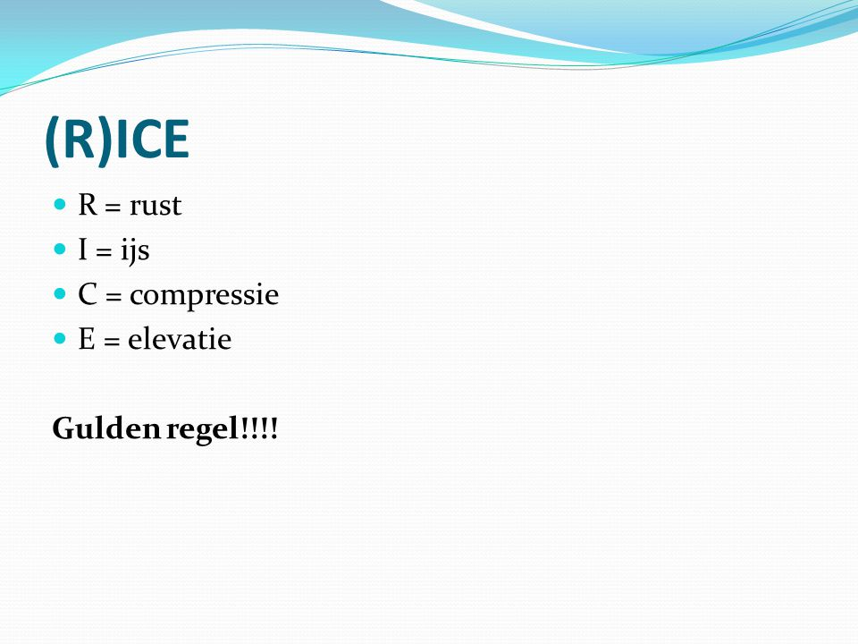 (R)ICE R = rust I = ijs C = compressie E = elevatie Gulden regel!!!!
