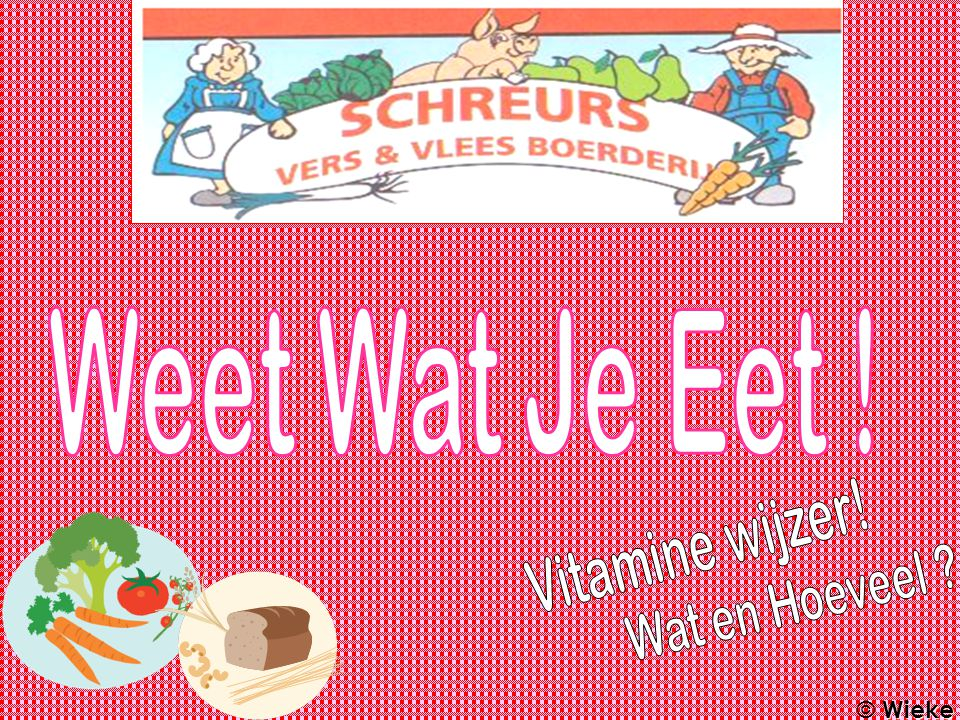Weet Wat Je Eet ! Vitamine wijzer! Wat en Hoeveel © Wieke