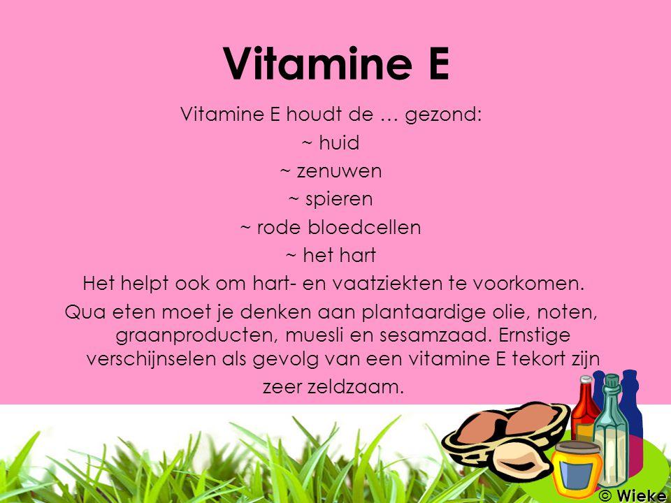 Vitamine E Vitamine E houdt de … gezond: ~ huid ~ zenuwen ~ spieren