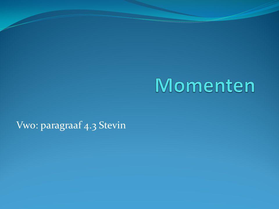 Momenten Vwo: paragraaf 4.3 Stevin