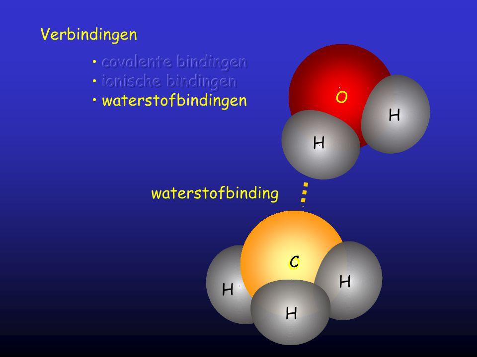 Verbindingen covalente bindingen ionische bindingen O