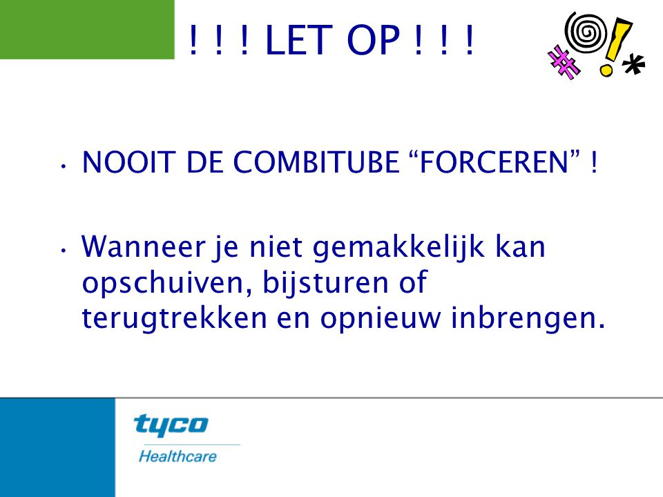! ! ! LET OP ! ! ! NOOIT DE COMBITUBE FORCEREN !