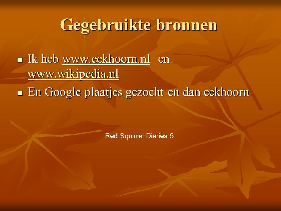 Gegebruikte bronnen Ik heb www.eekhoorn.nl en www.wikipedia.nl