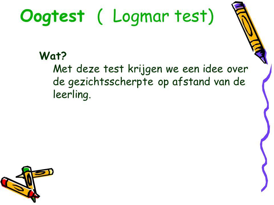 Oogtest ( Logmar test) Wat Met deze test krijgen we een idee over