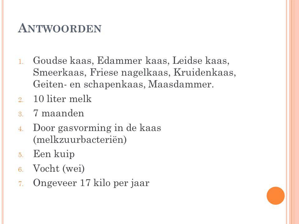Antwoorden Goudse kaas, Edammer kaas, Leidse kaas, Smeerkaas, Friese nagelkaas, Kruidenkaas, Geiten- en schapenkaas, Maasdammer.