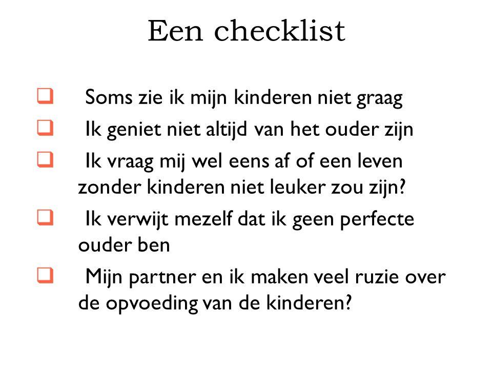Een checklist Soms zie ik mijn kinderen niet graag