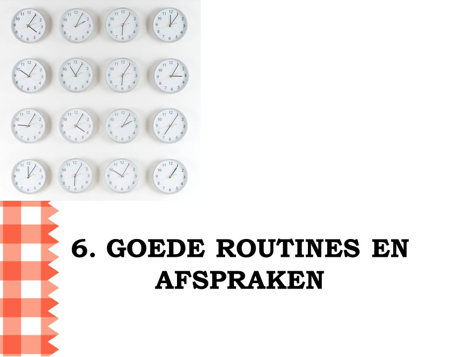 6. GOEDE ROUTINES EN AFSPRAKEN