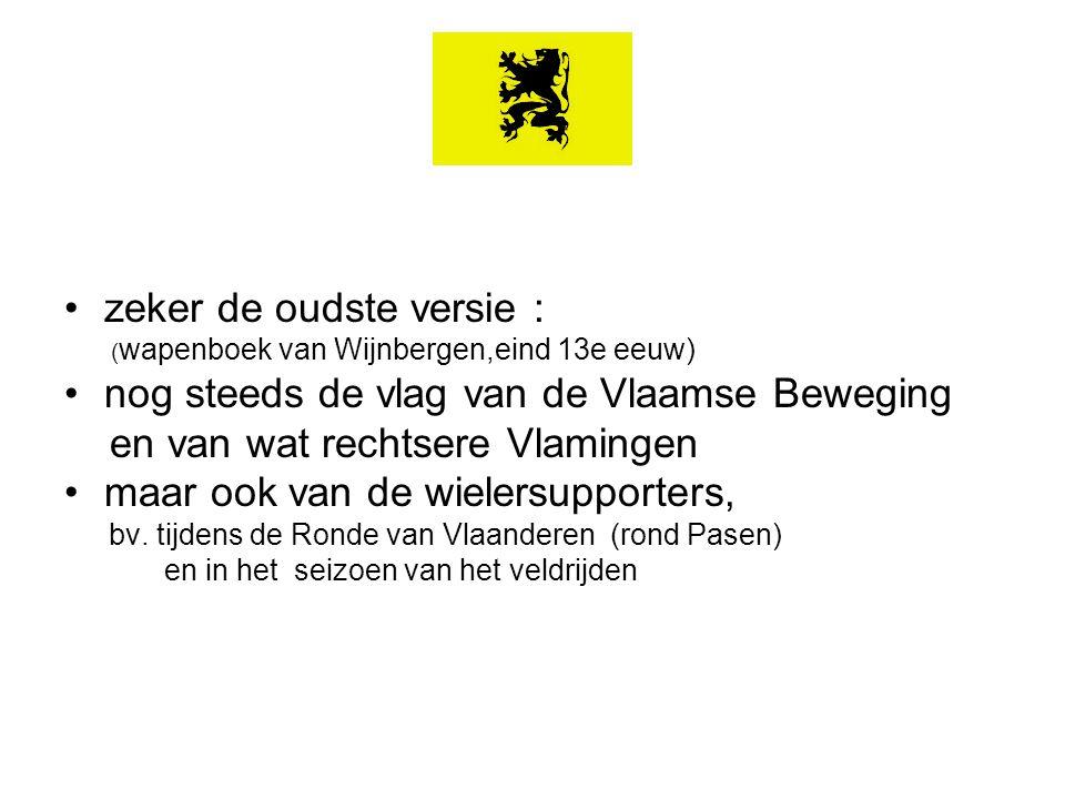 zeker de oudste versie : nog steeds de vlag van de Vlaamse Beweging