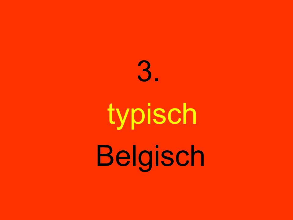 3. typisch Belgisch