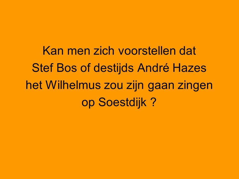 Kan men zich voorstellen dat Stef Bos of destijds André Hazes