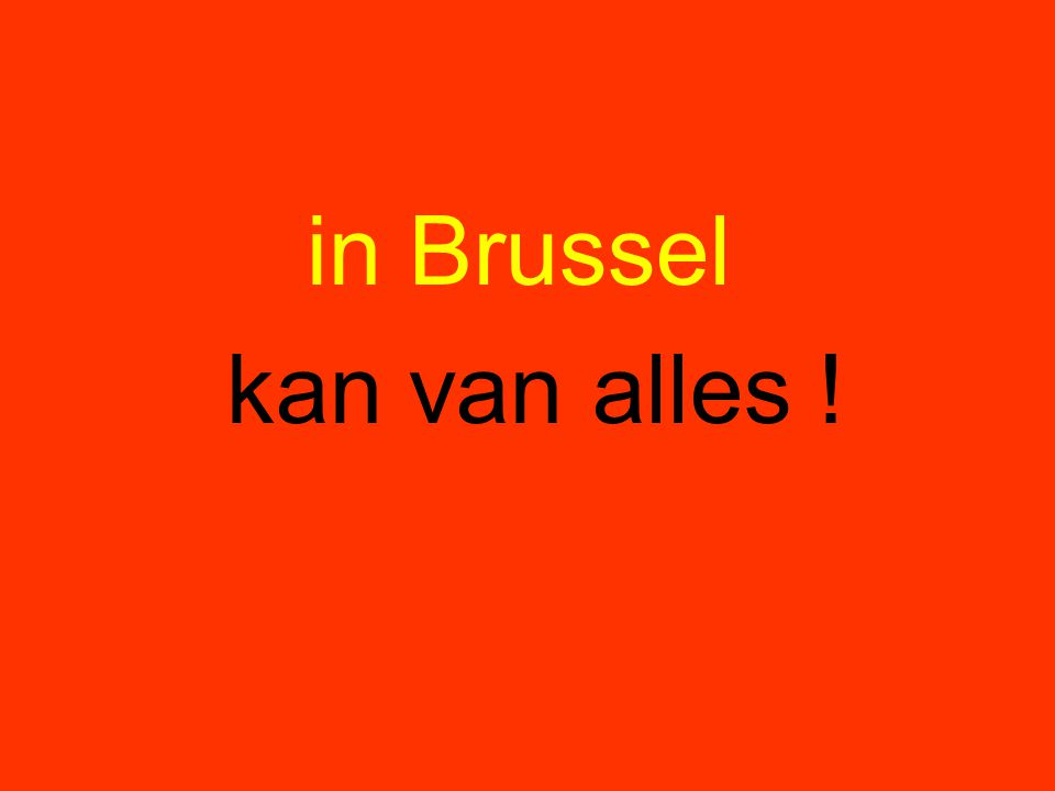 in Brussel kan van alles !