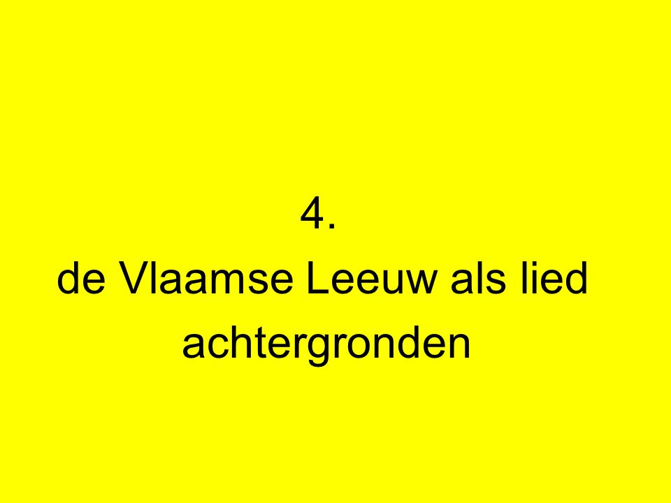 4. de Vlaamse Leeuw als lied achtergronden