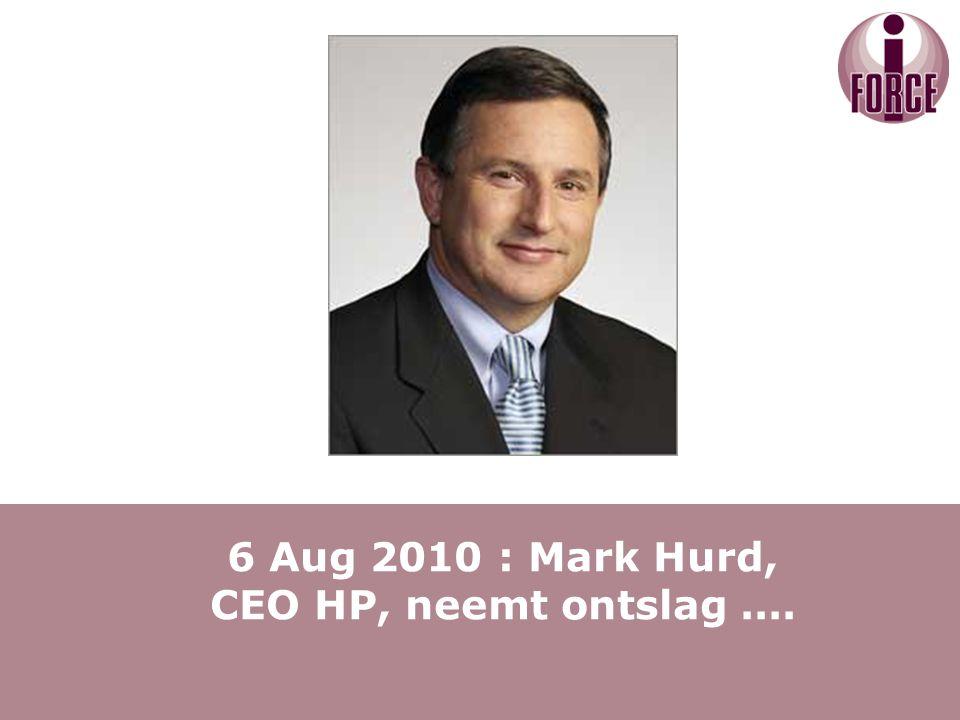 6 Aug 2010 : Mark Hurd, CEO HP, neemt ontslag ....