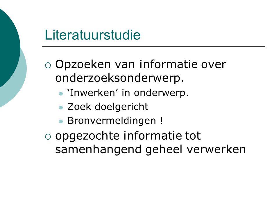 Literatuurstudie Opzoeken van informatie over onderzoeksonderwerp.