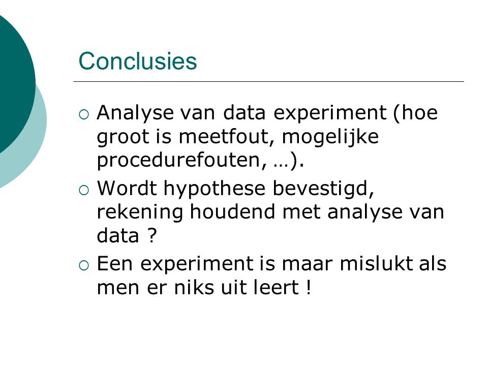 Conclusies Analyse van data experiment (hoe groot is meetfout, mogelijke procedurefouten, …).
