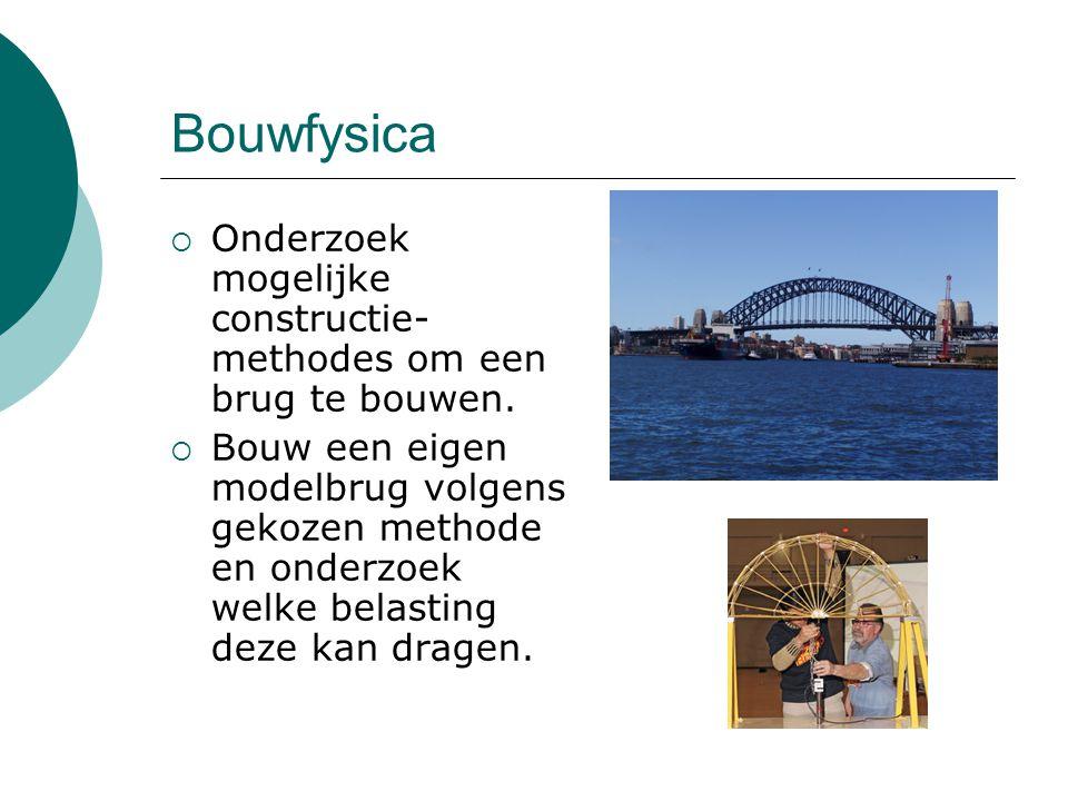 Bouwfysica Onderzoek mogelijke constructie- methodes om een brug te bouwen.