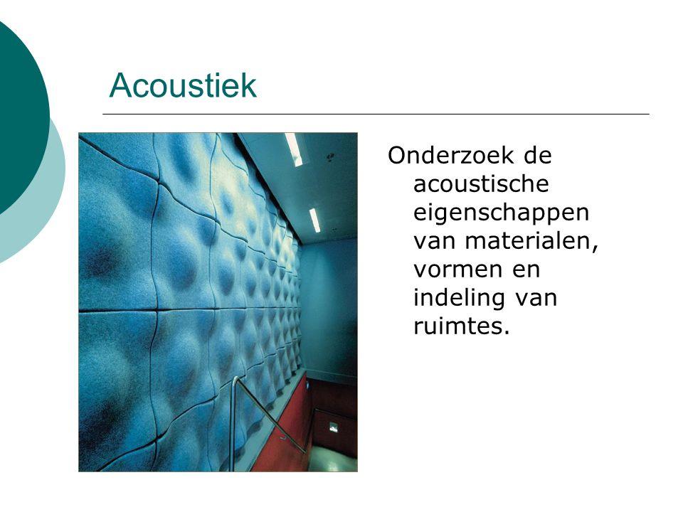 Acoustiek Onderzoek de acoustische eigenschappen van materialen, vormen en indeling van ruimtes.