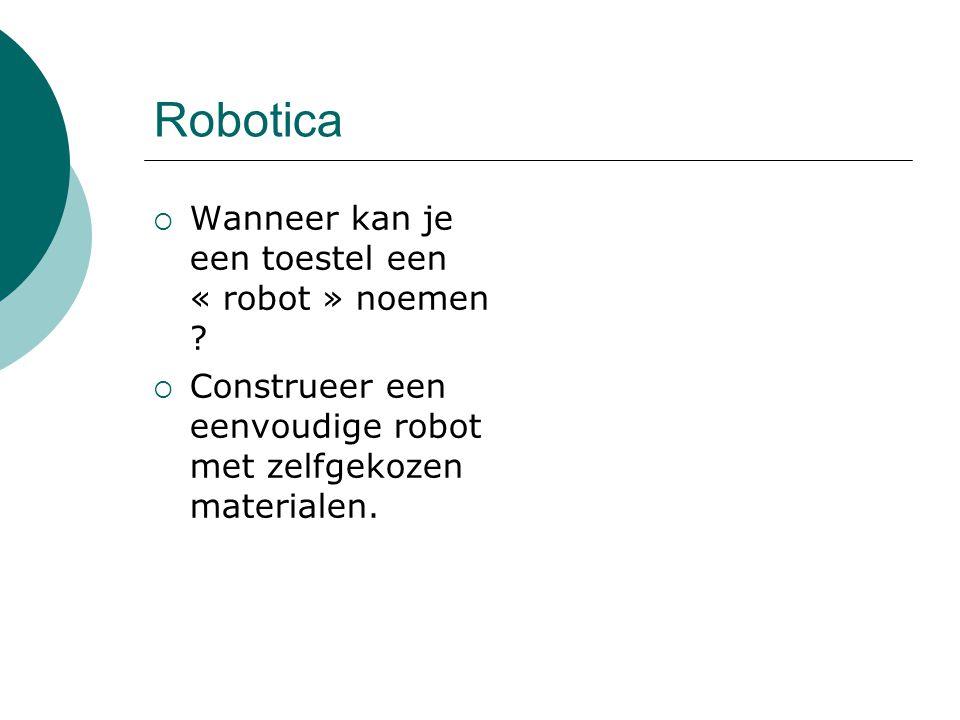 Robotica Wanneer kan je een toestel een « robot » noemen