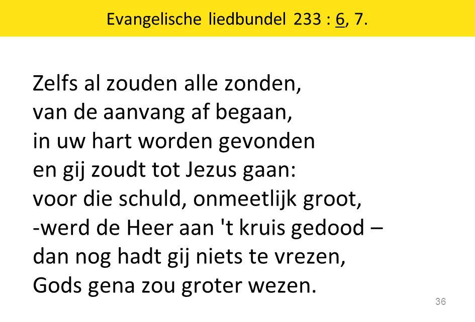 Evangelische liedbundel 233 : 6, 7.