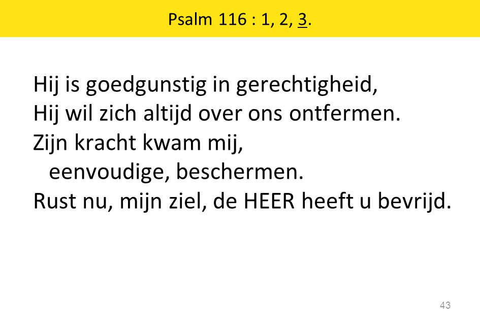 Psalm 116 : 1, 2, 3.