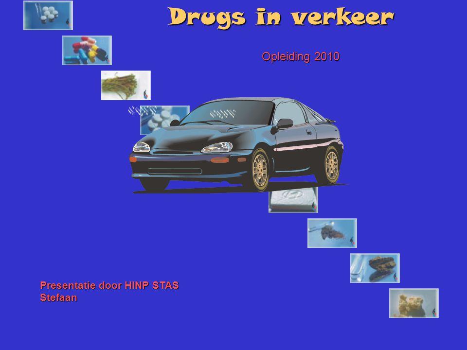 Drugs in verkeer Opleiding 2010 Presentatie door HINP STAS Stefaan