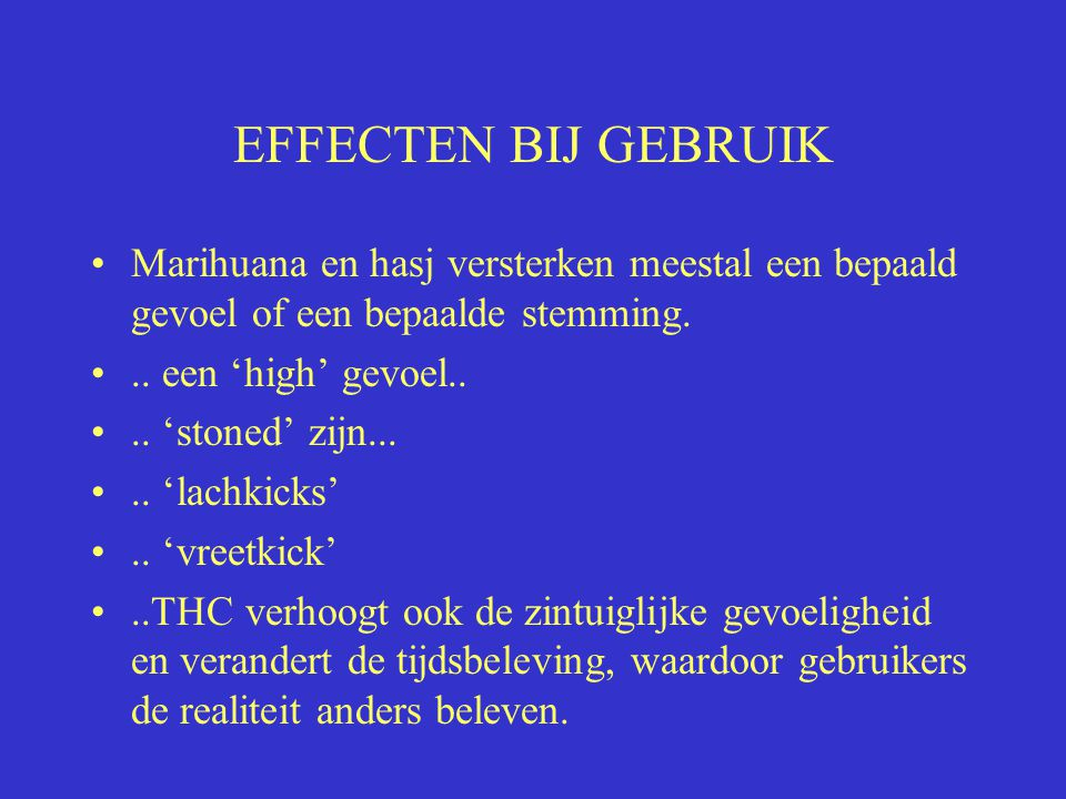 EFFECTEN BIJ GEBRUIK Marihuana en hasj versterken meestal een bepaald gevoel of een bepaalde stemming.
