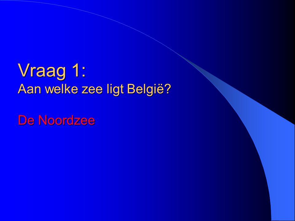 Vraag 1: Aan welke zee ligt België De Noordzee