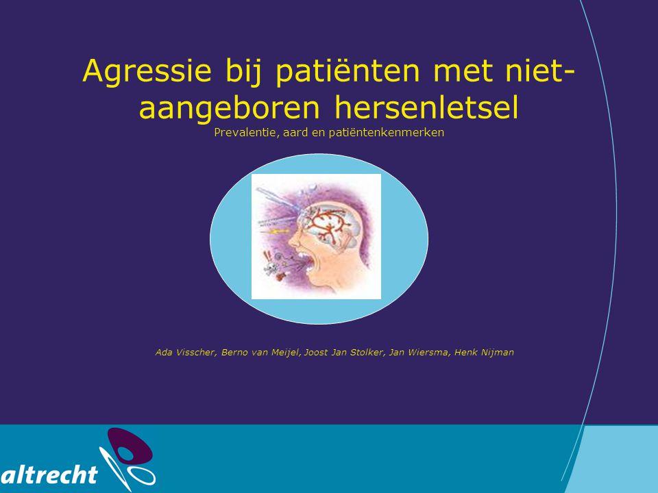 Agressie bij patiënten met niet-aangeboren hersenletsel Prevalentie, aard en patiëntenkenmerken Ada Visscher, Berno van Meijel, Joost Jan Stolker, Jan Wiersma, Henk Nijman