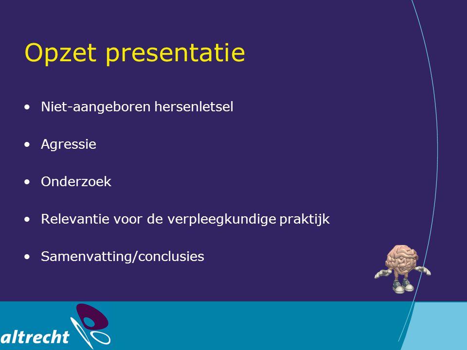 Opzet presentatie Niet-aangeboren hersenletsel Agressie Onderzoek