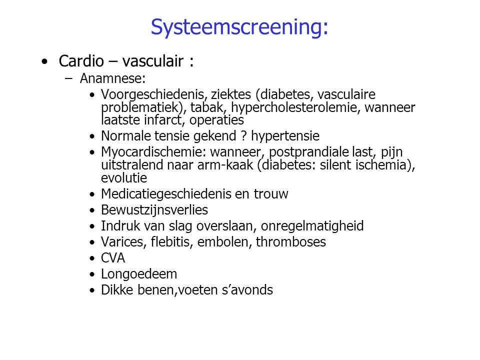 Systeemscreening: Cardio – vasculair : Anamnese: