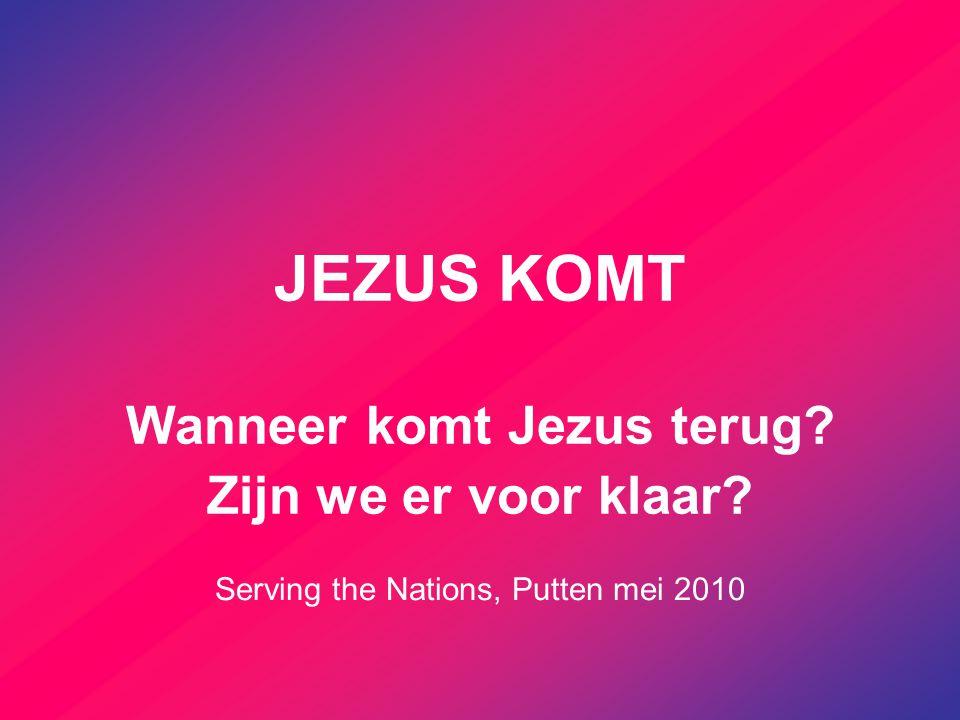 JEZUS KOMT Wanneer komt Jezus terug Zijn we er voor klaar