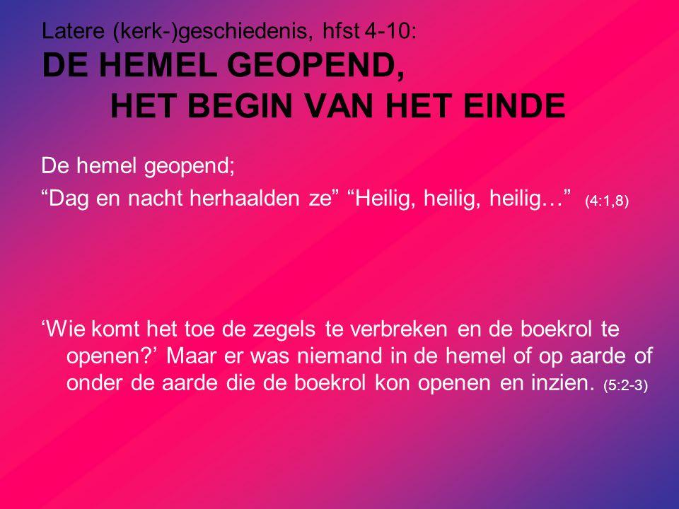 Latere (kerk-)geschiedenis, hfst 4-10: DE HEMEL GEOPEND,