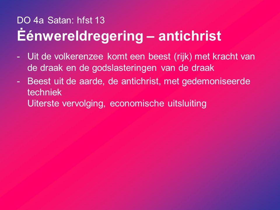DO 4a Satan: hfst 13 Ėénwereldregering – antichrist
