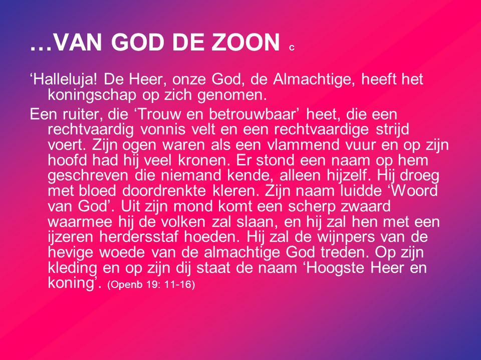 …VAN GOD DE ZOON c 'Halleluja! De Heer, onze God, de Almachtige, heeft het koningschap op zich genomen.