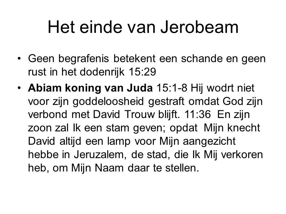 Het einde van Jerobeam Geen begrafenis betekent een schande en geen rust in het dodenrijk 15:29.
