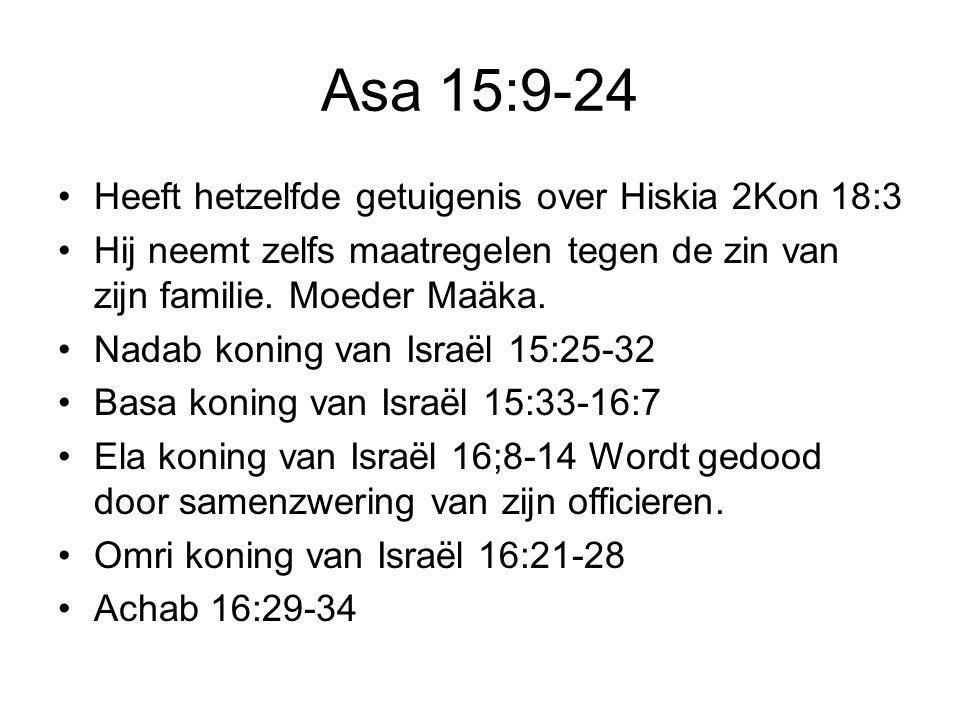Asa 15:9-24 Heeft hetzelfde getuigenis over Hiskia 2Kon 18:3