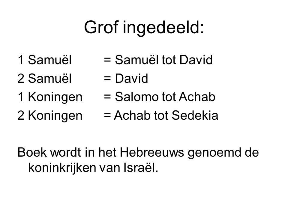 Grof ingedeeld: 1 Samuël = Samuël tot David 2 Samuël = David