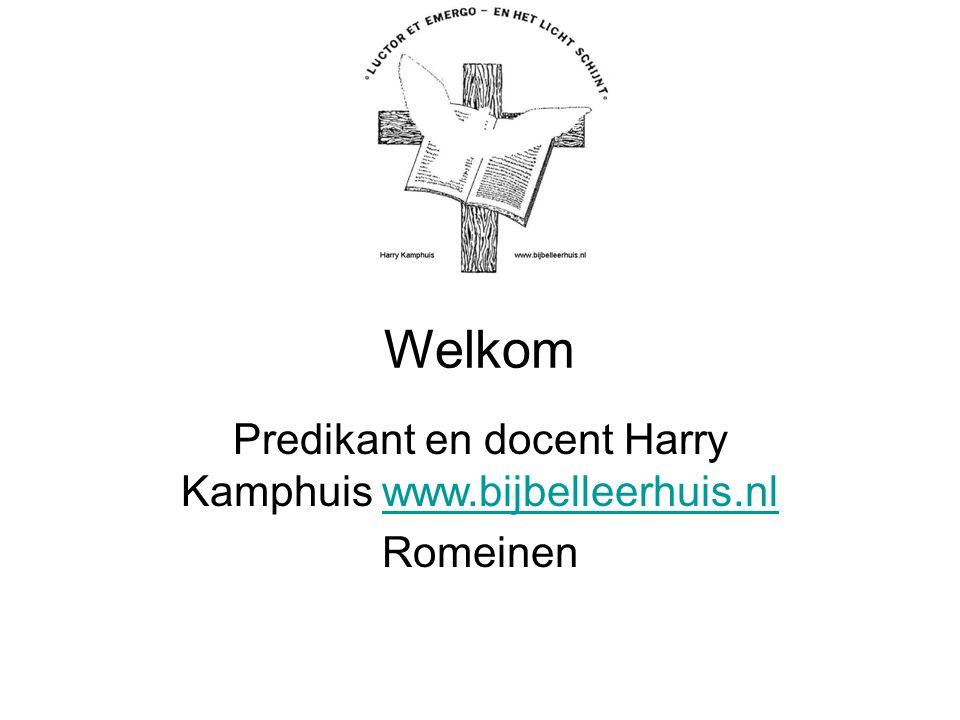 Predikant en docent Harry Kamphuis www.bijbelleerhuis.nl Romeinen