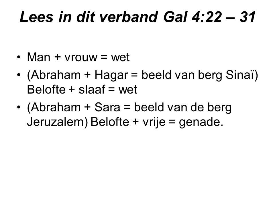 Lees in dit verband Gal 4:22 – 31