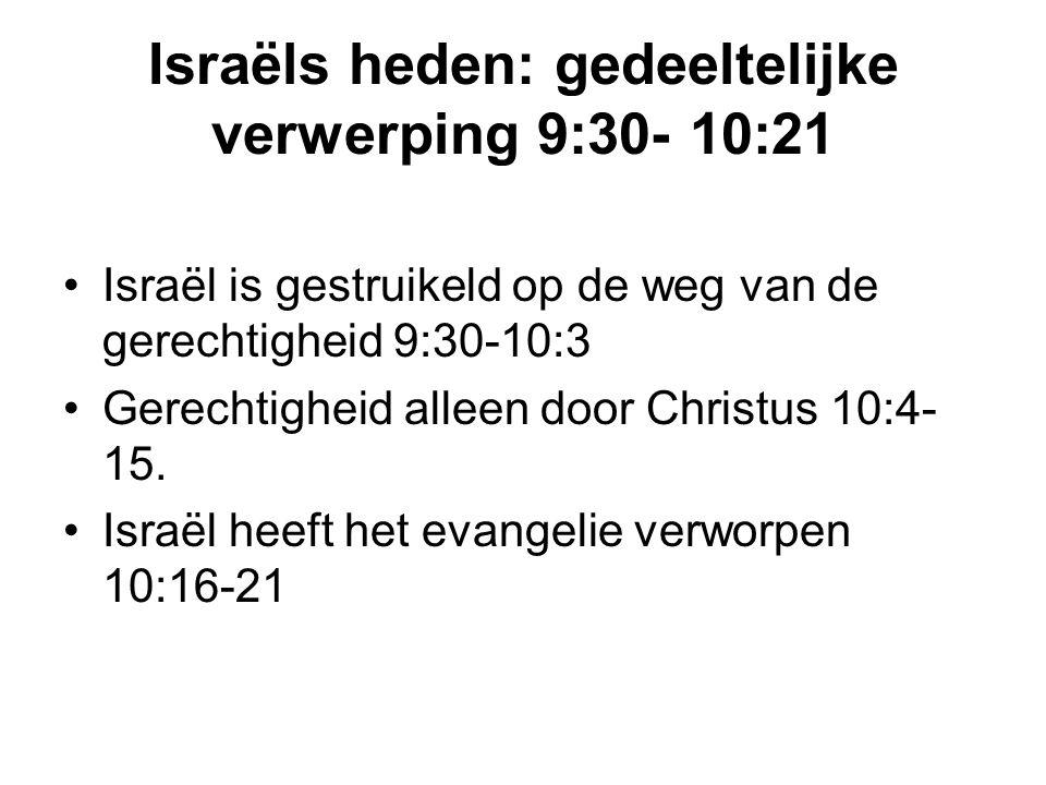 Israëls heden: gedeeltelijke verwerping 9:30- 10:21