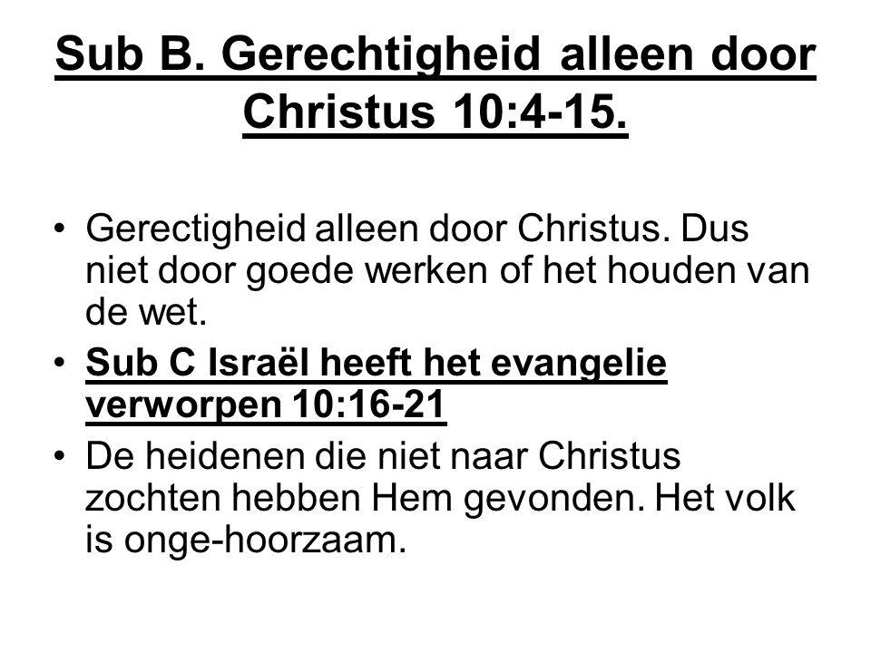 Sub B. Gerechtigheid alleen door Christus 10:4-15.