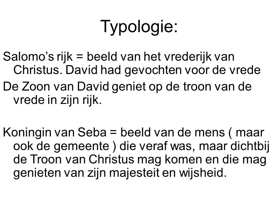 Typologie: Salomo's rijk = beeld van het vrederijk van Christus. David had gevochten voor de vrede.