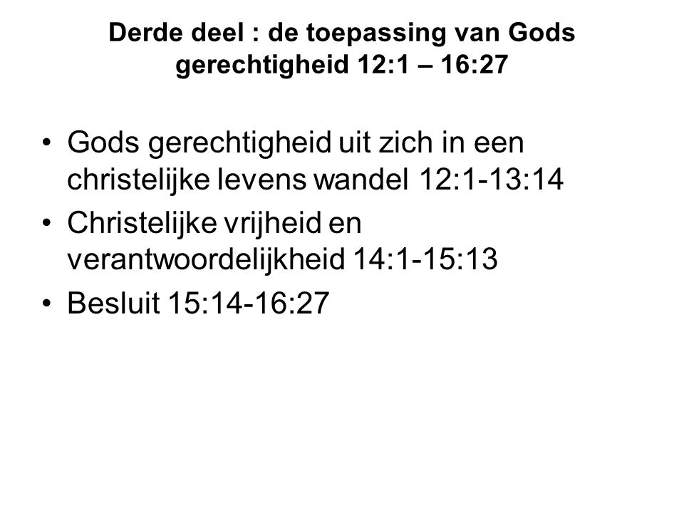 Derde deel : de toepassing van Gods gerechtigheid 12:1 – 16:27