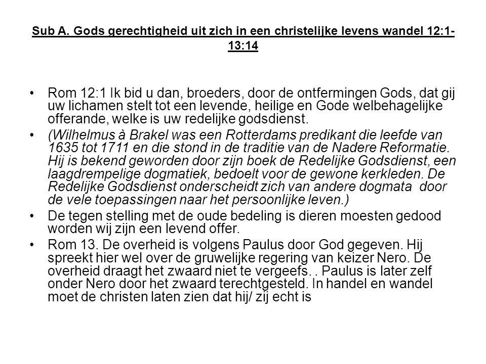 Sub A. Gods gerechtigheid uit zich in een christelijke levens wandel 12:1-13:14