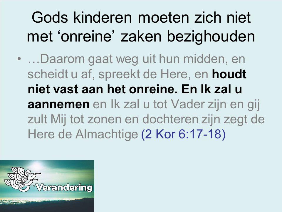 Gods kinderen moeten zich niet met 'onreine' zaken bezighouden