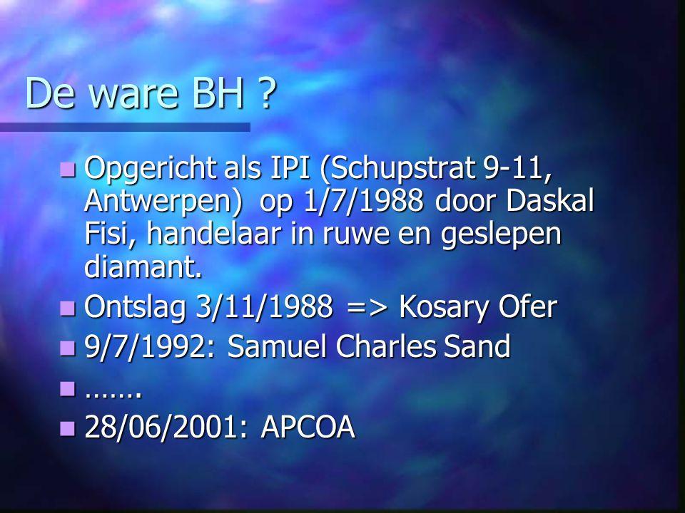 De ware BH Opgericht als IPI (Schupstrat 9-11, Antwerpen) op 1/7/1988 door Daskal Fisi, handelaar in ruwe en geslepen diamant.