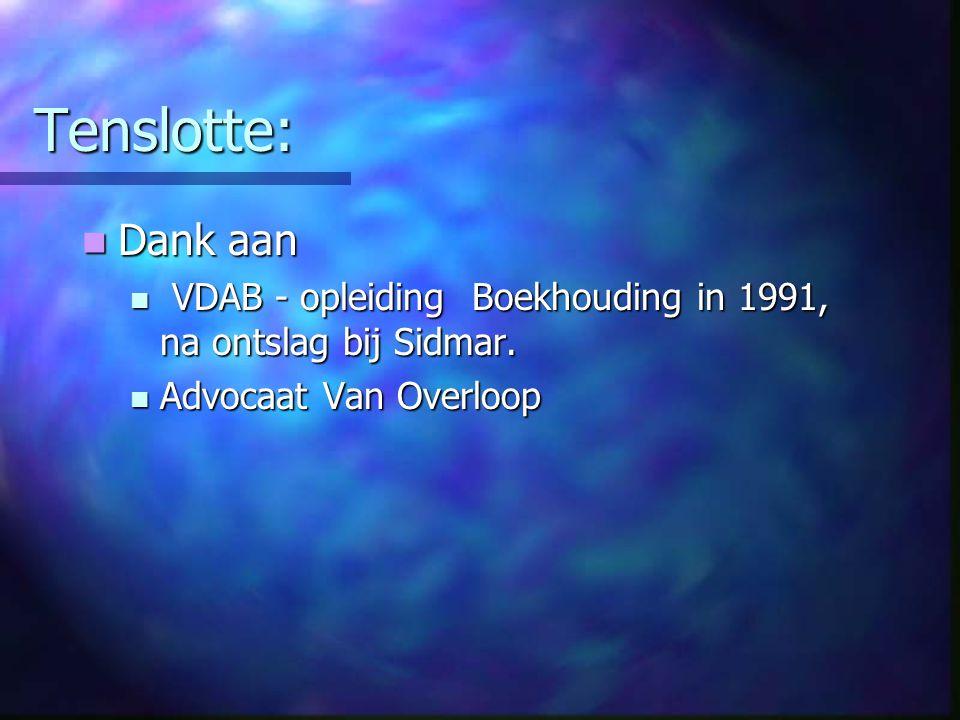 Tenslotte: Dank aan. VDAB - opleiding Boekhouding in 1991, na ontslag bij Sidmar.