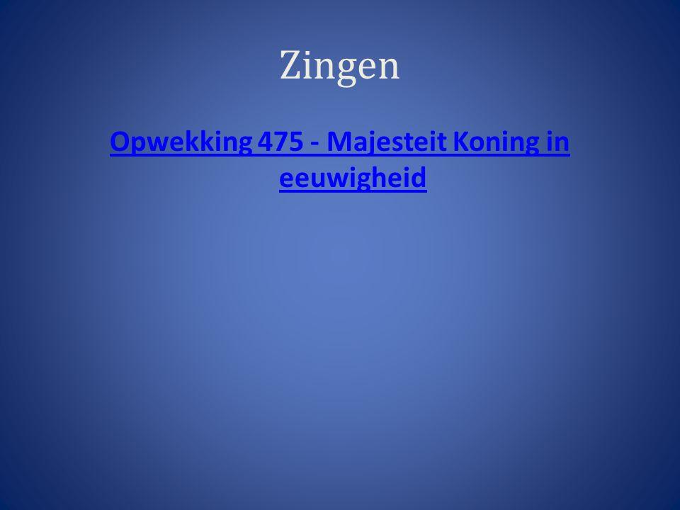 Opwekking 475 - Majesteit Koning in eeuwigheid